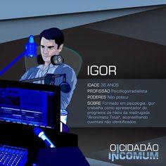 Conheça Igor, o protagonista da série OCI www.ocidadaoincomum.com.br