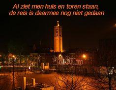 Al ziet men huis en toren staan, de reis is daarmee nog niet gedaan. #spreuk #gezegde