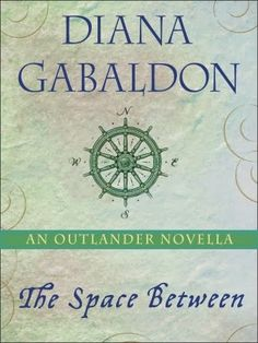 Diana Gabaldon's 'The Space Between' an 'Outlander' Novella Available April 15!! Pre-Order it now!