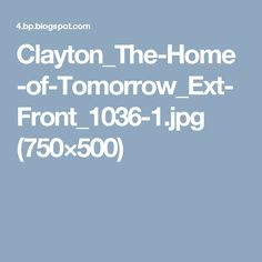 Clayton_The-Home-of-Tomorrow_Ext-Front_1036-1.jpg (750×500)