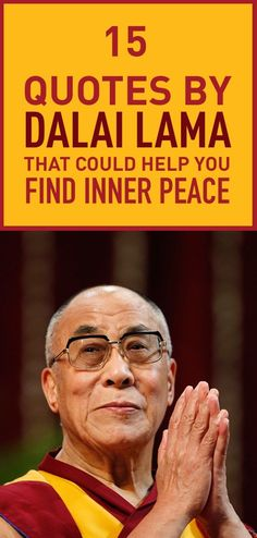 """15 Quotes By Dalai Lama That Could Help You Find Inner Peace The Dalai Lama is a monk of the Gelug or """"Yellow Hat"""" school of Tibetan Buddhism the newest of Buddhist Words, Buddhist Quotes, Buddhist Teachings, Dalai Lama, Yoga Quotes, Words Quotes, Sayings, Gandi Quotes, Dali Lama Quotes"""