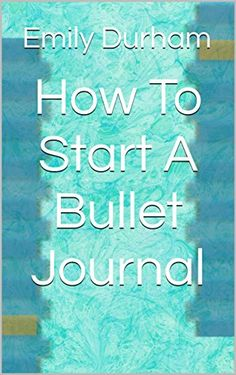 How To Start A Bullet Journal by Emily Durham https://www.amazon.com/dp/B01NAX50BV/ref=cm_sw_r_pi_dp_x_PpLzzb6CPX17P