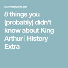 8 things you (probably) didn't know about King Arthur | History Extra