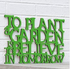 To Plant a Garden is to Believe in the Future inspirational Hand painted Laser Cut Wood Sign