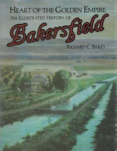 Heart of the Golden Empire: An Illustrated History of Bakersfield 1984 Ed Tehachapi California, Bakersfield California, Journey 2012, San Joaquin Valley, Kern County, Cowboy Pictures, Central Valley, Old Images, Book Signing