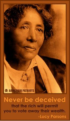 """Never be deceived that the rich will permit you to vote away their wealth."" Lucy Parsons #lucyparsons www.OneMorePress.com"