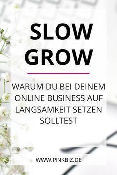 Slow grow – Warum du bei deinem Online Business auf Langsamkeit setzen solltest. Für mehr organisches Wachstum von Blog und Business.