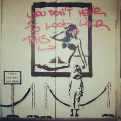 'You Don't Have to Look Like This, I Don't Care What You Think', by Banksy, Street Art, Graffiti. Banksy, Art Photography, Graffiti, Inspiration, Public Art, Amazing Art, Art, Street Art Banksy, Artsy