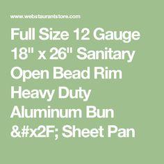 Full Size 12 Gauge x Sanitary Open Bead Rim Heavy Duty Aluminum Bun & Sheet Pan Baking Accessories, Sheet Pan, Baked Goods, Catering, Size 12, Appetizers, Bead, Cooking, Springform Pan