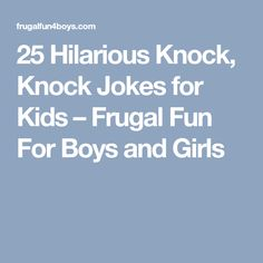 25 Hilarious Knock, Knock Jokes for Kids – Frugal Fun For Boys and Girls