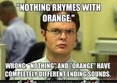 Nothing rhymes with orange.  Wrong.  Nothing and orange have completely different sounds.