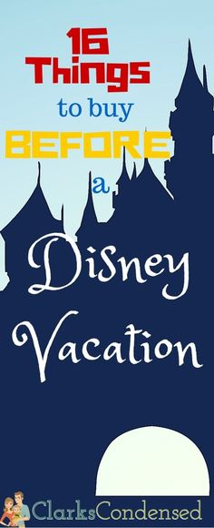 16 Things you need to buy before your Disney vacation.
