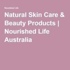 Natural Skin Care & Beauty Products | Nourished Life Australia  I've known about this website and brand for a while. They have similar values and ethics, and I could draw some ideas and look at their differences in design