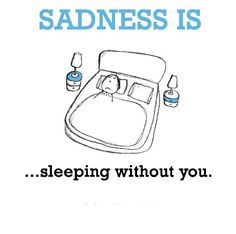Sadness is, sleeping without you. - Cute Happy Quotes