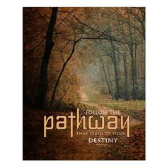 """Follow the PATHWAY that leads to your DESTINY."" size:16x20 perfect for bedroom poster or framed wall decor. Image of pathway in outdoor natural setting by Paula Bragg."