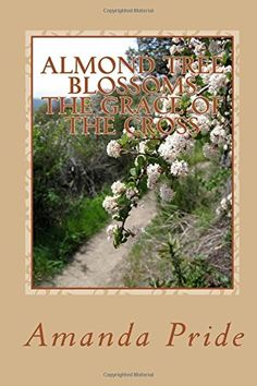 Almond Tree Blossoms The Grace of the Cross: The Grace of... http://www.amazon.com/dp/152394031X/ref=cm_sw_r_pi_dp_Sbahxb1855TR7