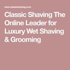 Classic Shaving The Online Leader for Luxury Wet Shaving & Grooming