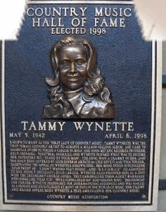 Tammy Wynette (Country Music Hall of Fame) You know what? This plague has my FINGERPRINT!