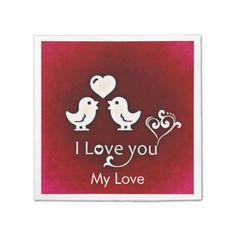 """Customizable Cute Little Lovebirds Napkin This romantic saying napkin is a great way to start your Valentine's day dinner. Show that special someone how much they mean to you with this cute little love birds design and a romantic note.You can customize and personalize this napkin by changing the text """"My Love"""" by your loved one's name just by clicking on the customize button on the right side of this image."""