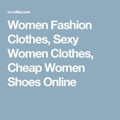 Women Fashion Clothes, Sexy Women Clothes, Cheap Women Shoes Online