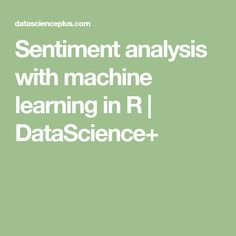 Sentiment analysis with machine learning in R   DataScience+
