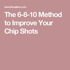 The 6-8-10 Method to Improve Your Chip Shots