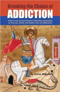Breaking the Chains of Addiction: How to Use Ancient Eastern Orthodox Spirituality to Free Our Minds and Bodies From All Addictions: Victor Mihailoff: 9781928653202: Amazon.com: Books