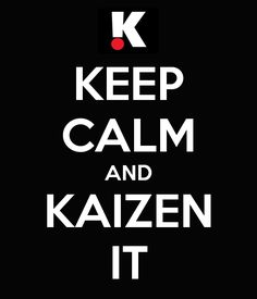 KEEP CALM AND KAIZEN IT