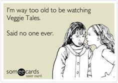 I am still an unashamed Veggie Tales fan :)