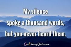 My silence spoke a thousand words, but you never heard them. #coolfunnyquotes