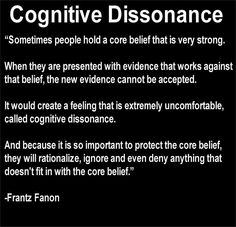 April Learned about Cognitive Dissonance in my Social Psychology class today. I say that Fanon's quote wraps the concept of cognitive dissonance up pretty well. Pseudo Science, Core Beliefs, Thing 1, Critical Thinking, Good To Know, In This World, Hold On, At Least, Self