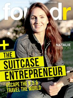 Foundr Magazine Issue 05: July 2013 Natalie Sisson – The Suitcase Entrepreneur – Escape the 9-5, quit your job and travel the world.
