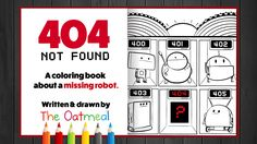 404 Not Found is a coloring book about a missing robot, written and drawn by The Oatmeal.