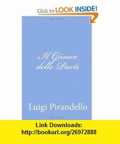 Il Giuoco delle Parti (Italian Edition) (9781477648650) Luigi Pirandello , ISBN-10: 1477648658  , ISBN-13: 978-1477648650 ,  , tutorials , pdf , ebook , torrent , downloads , rapidshare , filesonic , hotfile , megaupload , fileserve
