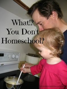 What!  You Don't Homeschool?