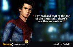 I`ve realised that at the top of the mountain, there`s another mountain. - Andrew Garfield   Motivational Quotes and Inspirational Quotes   BuzzyQuote.com