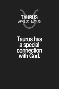 Taurus has a special connection with God. Taurus | Taurus Quotes | Taurus Horoscope | Taurus Zodiac Signs