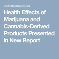Health Effects of Marijuana and Cannabis-Derived Products Presented in New Report