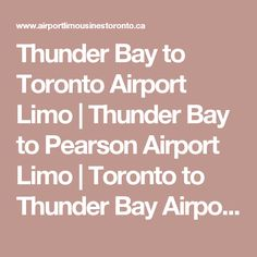 Thunder Bay to Toronto Airport Limo | Thunder Bay to Pearson Airport Limo | Toronto to Thunder Bay Airport Limo | Thunder Bay Corporate Limousine Service