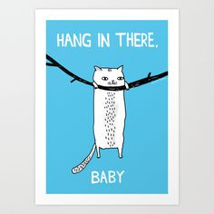 Hang in There, Baby by gemma correll as a high quality Art Print. Free Worldwide Shipping available at Society6.com from 11/26/14 thru 12/14/14. Just one of millions of products available.