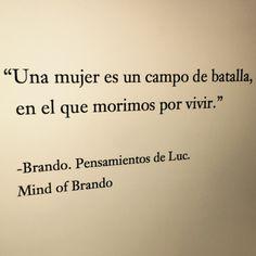 """""""Una mujer es un campo de batalla, en el que morimos por vivir"""" - MindofBrando"""