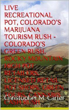#ReadingNow, #Live Legal Recreational Pot, Colorado's Marijuana Tourism Rush - Colorado's Green Rush, Rocky Mountain High Pot Retailers,  Licensed Retail Pot Shops, ... Green Rush Shop, Colorado Pot Tours), http://www.amazon.com/dp/B00HMKPJFW/ref=cm_sw_r_pi_awdm_5EMutb0658V39