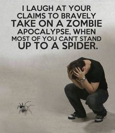 Spiders are worse than zombies!