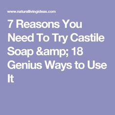 7 Reasons You Need To Try Castile Soap & 18 Genius Ways to Use It