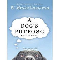 Amazon.com: A Dogs Purpose: A Novel for Humans (9781400166459): W. Bruce Cameron, George K. Wilson: Books