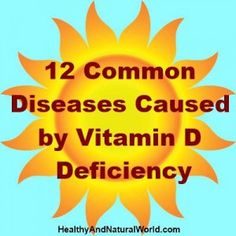 12 Common Diseases Caused by Vitamin D Deficiency -  http://www.healthyandnaturalworld.com/common-diseases-caused-by-vitamin-d-defficiency/