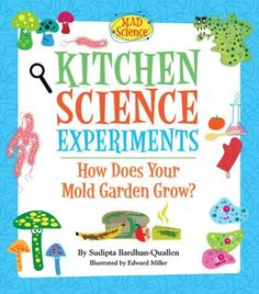 Kitchen Science Experiments: How Does Your Mold Garden Grow? (Mad Science) by Sudipta Bardhan-Quallen. Save 60 Off!. $5.18. Reading level: Ages 9 and up. Author: Sudipta Bardhan-Quallen. Publisher: Sterling (November 2, 2010). Publication: November 2, 2010. 64 pages. Series - Mad Science