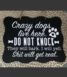 This cracks me up! Crazy Dogs Live Here Do Not Knock They Will Bark I Will Yell Shit Will Get Real - Beware of Dogs Sign, Noisy Dogs Sign, Dog Sign For Door, Don't Wake Baby, No Soliciting Sign, Dog Bark Warning Sign, Gift Idea for Dog Lover #ad