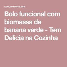 Bolo funcional com biomassa de banana verde - Tem Delícia na Cozinha