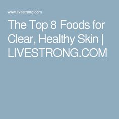 The Top 8 Foods for Clear, Healthy Skin | LIVESTRONG.COM